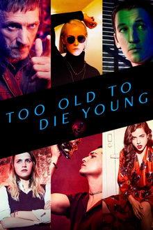 сериал Слишком стар, чтобы умереть молодым (2019)
